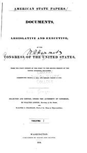 American State Papers: Documents, Legislative and Executive of the Congress of the United States ..., Part 10, Volume 1