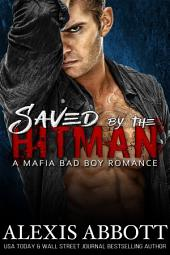 Saved by the Hitman: A Mafia Bad Boy Romance