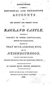 Monmouthshire: Historical and descriptive accounts of the ancient and present state of Ragland Castle including a variety of other particulars ... relating to that ruin and it neighborhood
