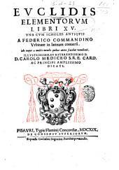 Euclidis Elementorum libri 15. Vna cum scholijs antiquis a Federico Commandino Vrbinate in latinum conuersi. Ac nuper a multis mendis quibus antea scatebat vendicati ..