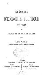 Éléments d'économie politique pure, ou, Théorie de la richesse sociale: Volumes1à2