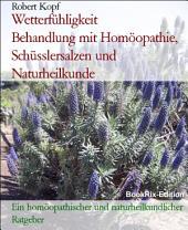 Wetterfühligkeit, Wetterempfindlichkeit - Behandlung mit Homöopathie, Schüsslersalzen (Biochemie) und Naturheilkunde: Ein homöopathischer, biochemischer und naturheilkundlicher Ratgeber