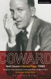 Coward Plays: 3: Design for Living; Cavalcade; Conversation Piece; Tonight at 8.30 (i); Still Life