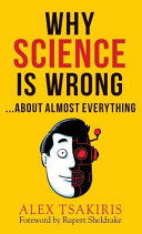 Why Science Is Wrong   about Almost Everything Book