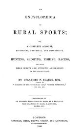 An Encyclopaedia of Rural Sports: Or a Complete Account, Historical, Practical, and Descriptive, of Hunting, Shooting, Fishing, Racing, and Other Field Sports and Athletic Amusements of the Present Day, Volume 1