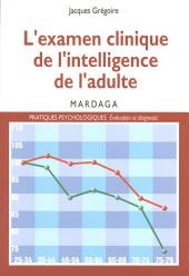L'examen clinique de l'intelligence de l'adulte: Pour une meilleure interprétation des résultats des tests d'intelligence