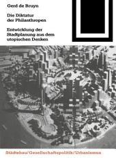 Die Diktatur der Philanthropen: Entwicklung der Stadtplanung aus dem utopischen Denken