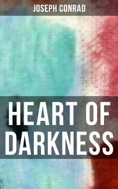 HEART OF DARKNESS: Includes the Author's Note, Youth: a Narrative, Heart of Darkness & The End of the Tether