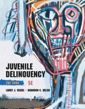Juvenile Delinquency: The Core: Edition 5