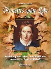 Annettes späte Liebe: Erzählung vom Leben und Dichten der Annette von Droste-Hülshoff