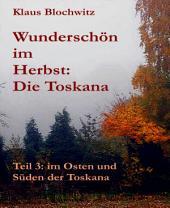 Wunderschön im Herbst: die Toskana: Teil III: Der Osten und Süden, die Cowboys in der Maremma!