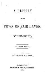 A History of the Town of Fair Haven, Vermont: In Three Parts