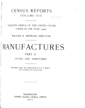 Census Reports: Manufactures; prepared under the supervision of S. N. D. North: pt. 1. United States by industries. pt. 2. States and territories. pt. 3-4. Special reports on selected industries