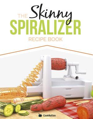The Skinny Spiralizer Recipe Book