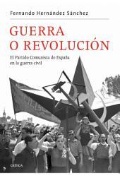 Guerra o revolución: El Partido Comunista de España en la guerra civil