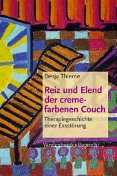 Reiz und Elend der cremefarbenen Couch: Therapiegeschichte einer Essstörung