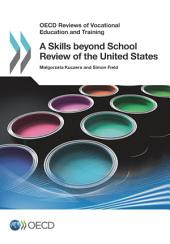 OECD Reviews of Vocational Education and Training A Skills beyond School Review of the United States