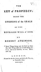 The Key of Prophecy  Being the Opening of the Seals of the Revealed Will of God PDF