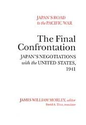 Japan's Road to the Pacific War: The Final Confrontation Japan's Negotiations With the United States, 1941