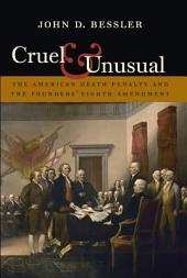 Cruel & Unusual: The American Death Penalty and the Founders' Eighth Amendment