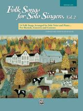Folk Songs for Solo Singers, Volume 2 - Medium Low Voice: 14 Folk Songs Arranged for Solo Voice and Piano for Recitals, Concerts, and Contests