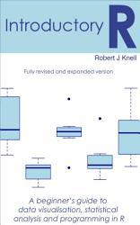Introductory R  A Beginner s Guide to Data Visualisation  Statistical Analysis and Programming in R PDF
