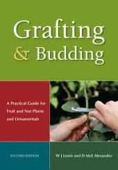 Grafting and Budding: A Practical Guide for Fruit and Nut Plants and Ornamentals, Edition 2