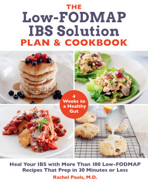 The Low FODMAP IBS Solution Plan and Cookbook