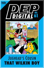 Pep Digital Vol. 061: Jughead's Cousin That Wilkin Boy