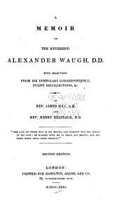 A memoir of the Reverend Alexander Waugh: with selections from his ... correspondence, pulpit recollections, &c. ...