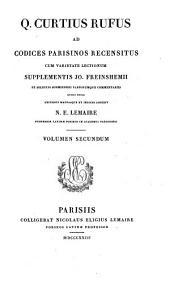 Ad Codices Parisinos Recensitus, Cum Varietate Lectionum, Supplementis Jo. Freinshemii Et Selectis ... Commentariis, Quibus Notas ... Addidit N. E. Lemaire. Volumen Secundum: Q. Curtius Rufus : 2