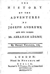 The History of the Adventures of Joseph Andrews, and His Friend Mr. Abraham Adams. By Henry Fielding, Esq