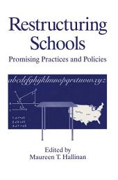 Restructuring Schools: Promising Practices and Policies
