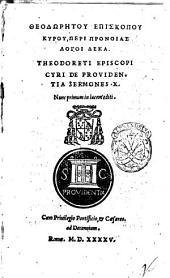 ... Theodoreti episcopi Cyri De prouidentia sermones 10. Nunc primum in lucem editi. Cum priuilegio pontificio, & caesareo, ad decennium