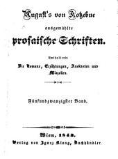 August von Kotzebues ausgewaehlte prosaische Schriften: die Romane, Erzaehlungen, Anekdoten, Miszellen, Band 25