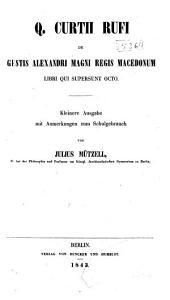 Q. Curtii Rufi de gestis Alexandri Magni regis Macedonium libri qui supersuit octo