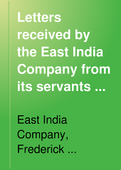 Letters Received by the East India Company from Its Servants in the East: Volume 2