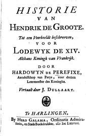 Historie van Hendrik De Groote tot een voorbeeldt beschreeven voor Lodewijk de XIV