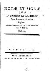 Notae et siglae quae in nummis et lapidibus apud Romanos obtinebant explicatae