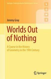 Worlds Out of Nothing: A Course in the History of Geometry in the 19th Century
