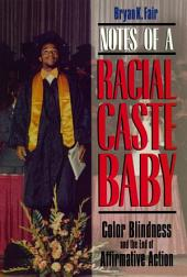 Notes of a Racial Caste Baby: Color Blindness and the End of Affirmative Action