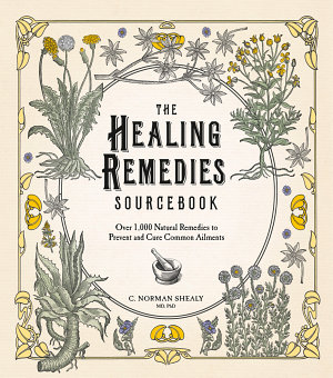 The Healing Remedies Sourcebook  Over 1 000 Natural Remedies to Prevent and Cure Common Ailments