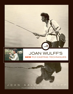 Joan Wulff s New Fly Casting Techniques