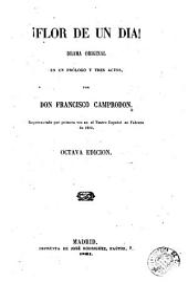¡Flor de un dia!: drama original en un prólogo y tres actos