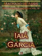 Iaiá Garcia [Ilustrado, Notas, Índice Ativo, Com Biografia, Críticas, Análises, Resumo e Estudos] - Romances Machadianos Vol. IV: Romance