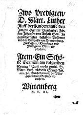 Zwo Predigten D. Mart. Luther [on Matt. iii. 1-12]. Auff der Kindertauffe des Jungen Herrlein Bernhards, Fürsten Johansen von Anhalt Son ... zu Dessaw ... geschehen. Item, Ein Schöne Sermon am folgenden Sontag ... uber den Spruch Joh. am 20. [v. 21.]... Wittemberg. M.D.XL.