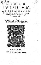 Liber Judicum ad ebraicam veritatem recognitus et argumentis atque scholiis illustratus