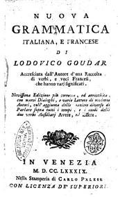 Nuova grammatica italiana, e francese di Lodovico Goudar. Accresciuta dall'autore d'una raccolta di verbi, e voci francesi, che hanno varj significati