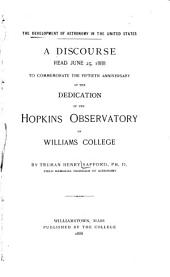 Development of Astronomy in the United States: A Discourse Read June 25, 1888 to Commemoration of the Fiftieth Anniversary of the Dedication of the Hopkins Observatory of Williams College