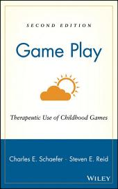 Game Play: Therapeutic Use of Childhood Games, Edition 2